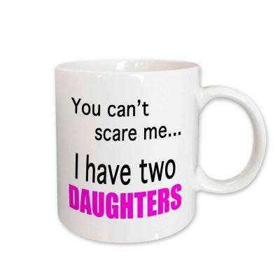 Evadane Funny Quotes You Can't Scare Me I Have Two Daughters 11 oz. White Ceramic Coffee Mug