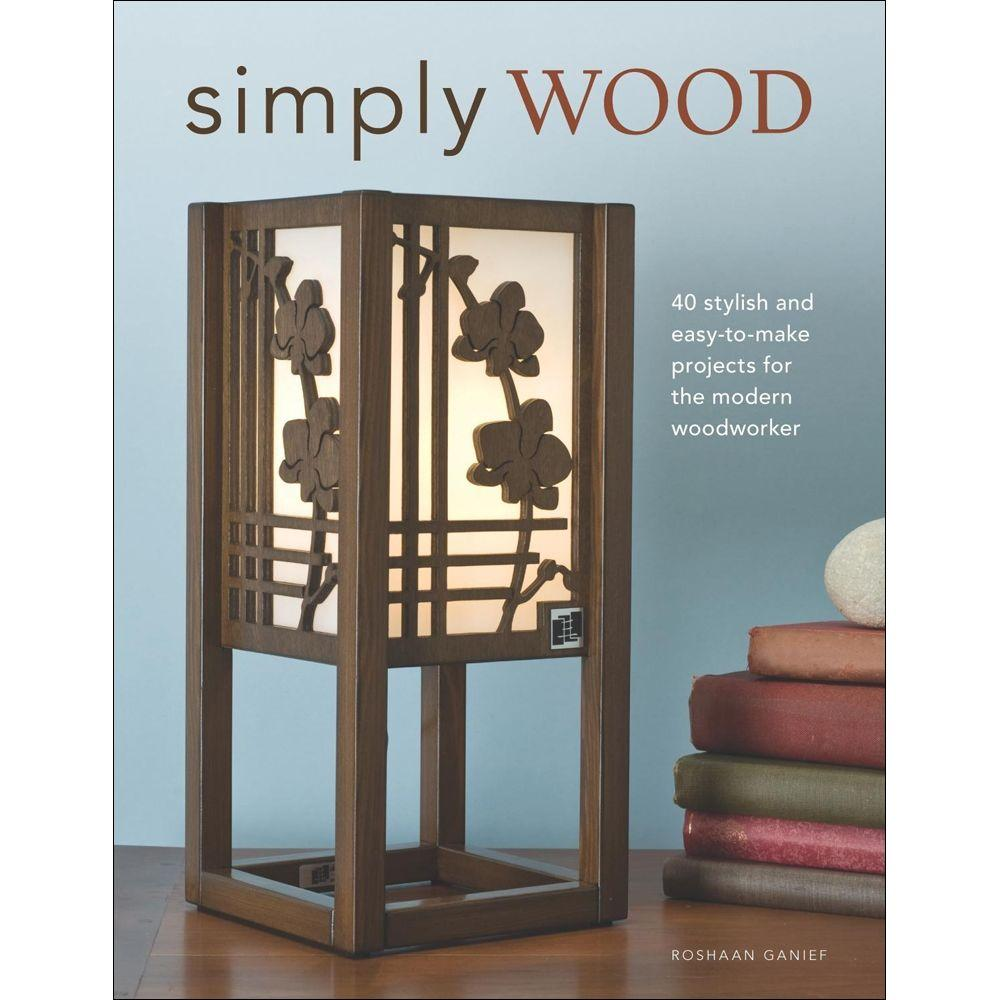 null Simply Wood: 40 Stylish and Easy to Make Projects for the Modern Woodworker Book-DISCONTINUED