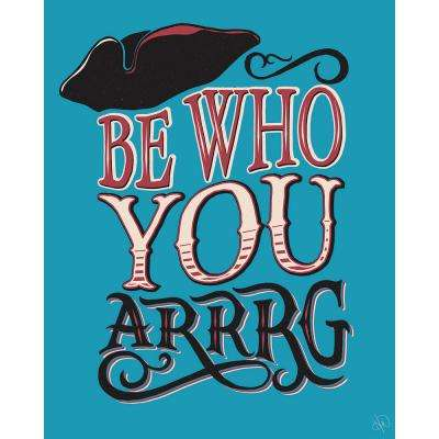 "16 in. x 20 in. ""Be Who You Arrrg"" Wrapped Canvas Wall Art Print"