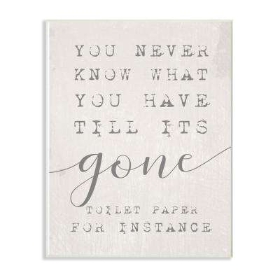 """13 in. x 19 in. """"Never Know Till Its Gone Toilet Paper Funny Typography"""" by Daphne Polselli Wood Wall Art"""