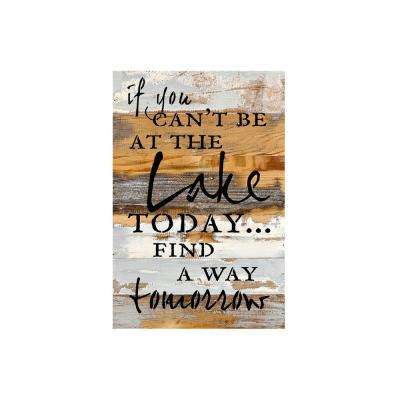 "12 in. x 18 in. ""If you can't be at the lake today find a way tomorrow"" Printed Wooden Wall Art"