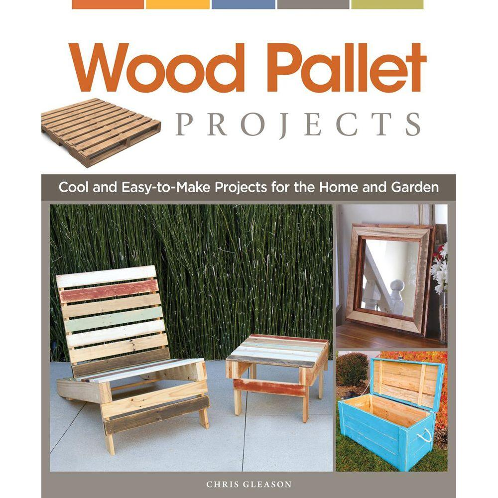 null Wood Pallet Projects: Cool and Easy-To-Make Projects for the Home and Garden
