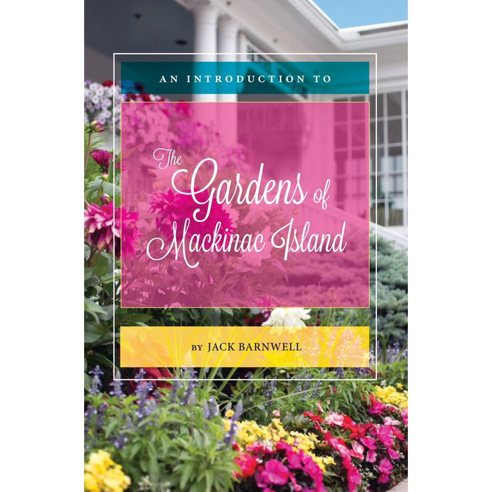 An Introduction To The House: Proven Winners An Introduction To The Gardens Of Mackinac