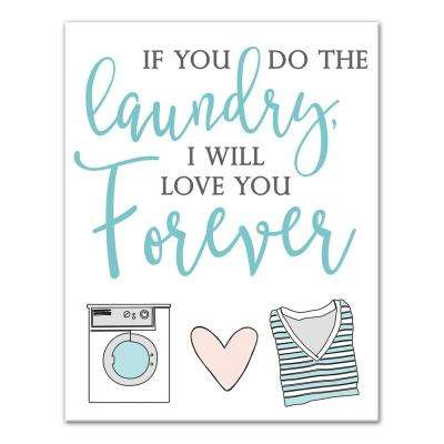 """14 in. x 11 in. """"You Do the Laundry, I'll Love You Forever"""" Printed Canvas Wall Art"""