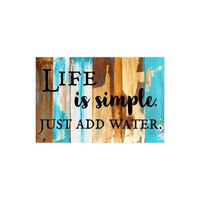 "18 in. x 12 in. ""Life is simple just add water"" Printed Wooden Wall Art"