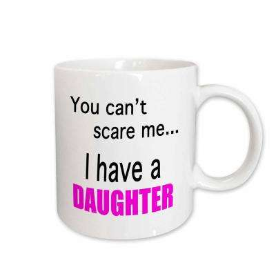 Evadane Funny Quotes You Can't Scare Me I Have A Daughter 11 oz. White Ceramic Coffee Mug