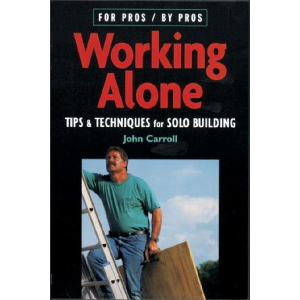 null For Pros / By Pros Working Alone Book: Tips and Techniques for Solo Building