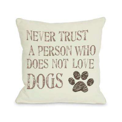 Never Trust a Person Who Does Not Love Dogs 16 in. x 16 in. Decorative Pillow
