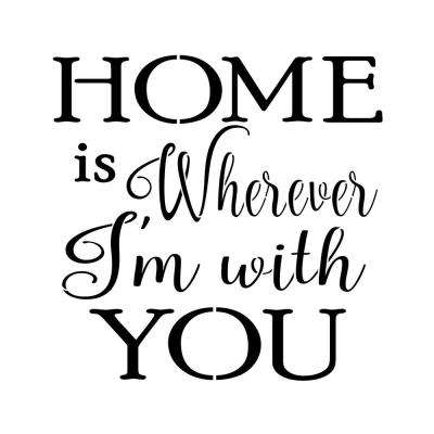 """Home Is Wherever I'm With You"" Sign Stencil"