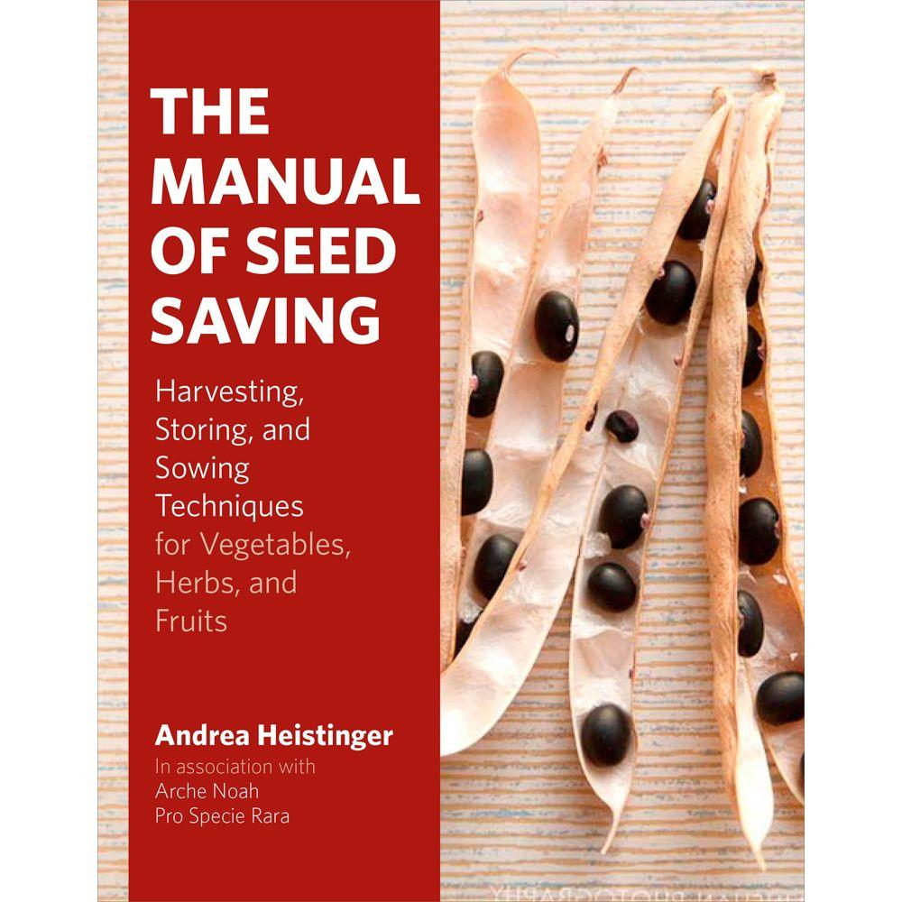 null The Manual of Seed Saving: Harvesting, Storing, and Sowing Techniques for Vegetables, Herbs, and Fruits