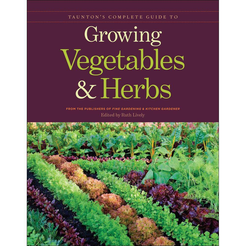 null Taunton's Complete Guide to Growing Vegetables and Herbs