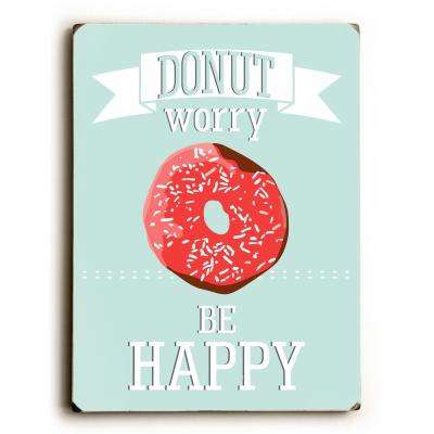 """9 in. x 12 in. """"Donut Worry Be Happy"""" by Ginger Oliphant """"Solid Wood"""" Wall Art"""