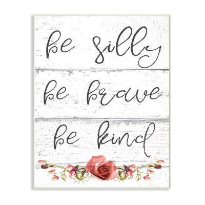 """10 in. x 15 in. """"Be Silly Brave and Kind Cursive Floral Typography"""" by Daphne Polselli Printed Wood Wall Art"""