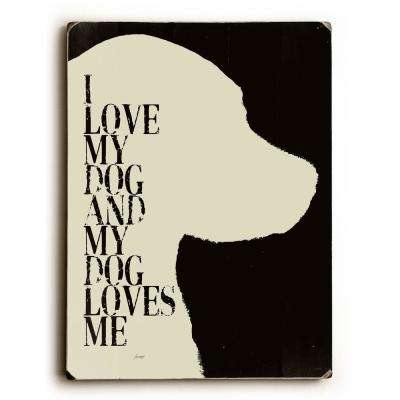 """9 in. x 12 in. """"I love my dog"""" by Lisa Weedn """"Solid Wood"""" Wall Art"""