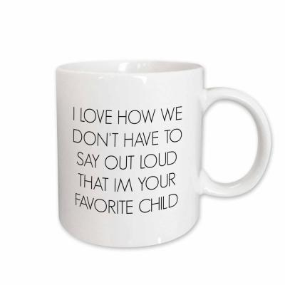 Brooklynmeme Fathers Day I Love How We Dont Have to Say Out Loud Im Your Favorite Child 11 oz. White Ceramic Coffee Mug
