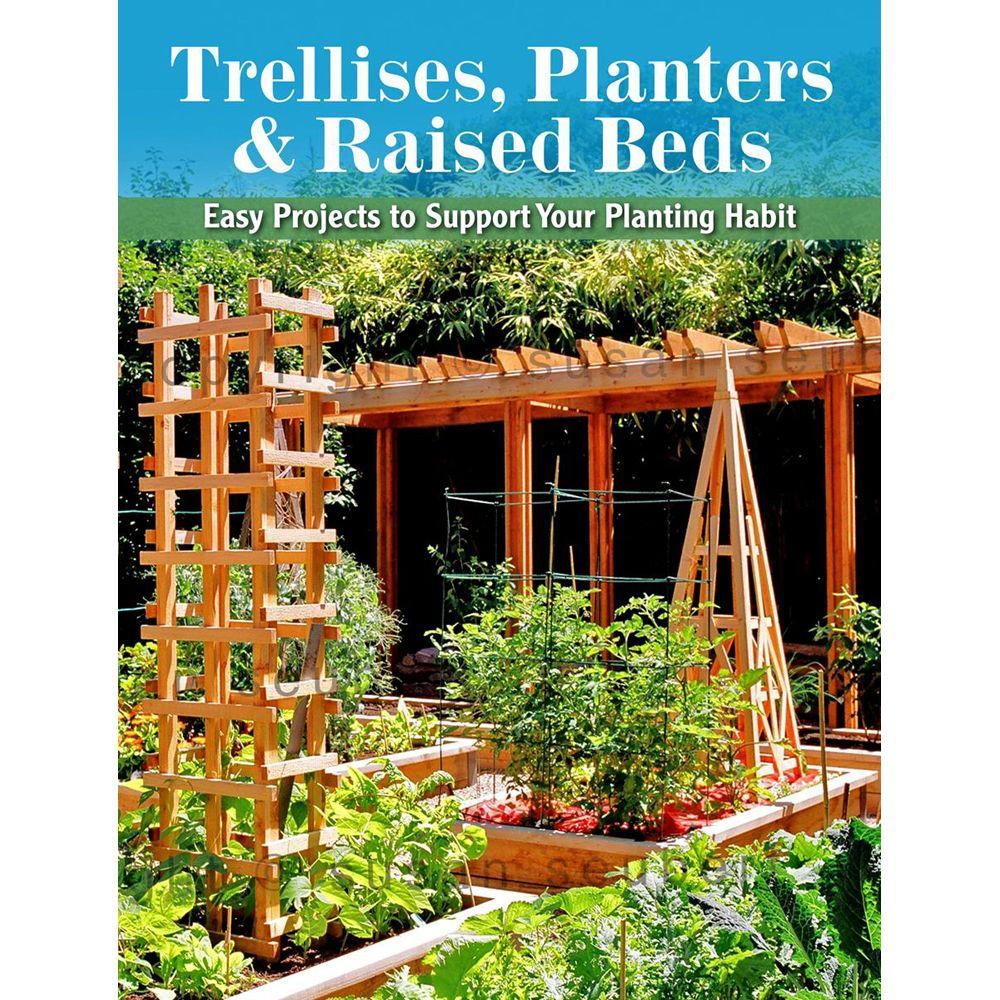 null Trellises, Planters and Raised Beds: 50 Easy, Unique, and Useful Projects You Can Make with Common Tools and Materials