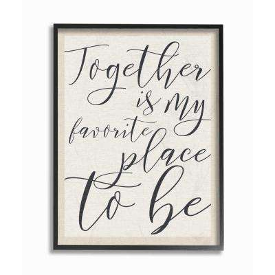 "11 in. x 14 in. ""Together - My Favorite Place To Be"" by Daphne Polselli Wood Framed Wall Art"
