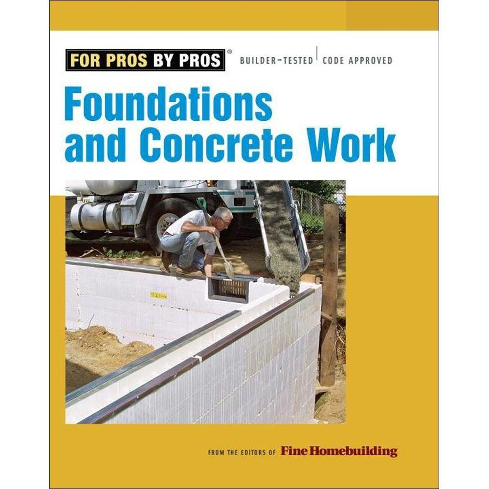 null Foundations and Concrete Work Book Revised, Updated For Pros By Pros