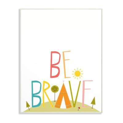 "10 in. x 15 in. ""Multi Colored Be Brave Tee Pee Typography"" by Karen Zukowski (Finny And Zook) Printed Wood Wall Art"