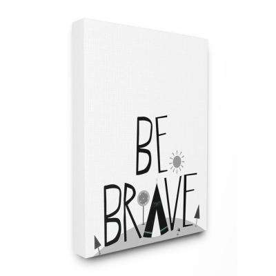 "24 in. x 30 in. ""Black and White Be Brave Tee Pee Typography"" by Karen Zukowski Printed Canvas Wall Art"