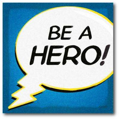 "16 in. x 16 in. ""Be a hero"" Gallery Wrapped Canvas Printed Wall Art"