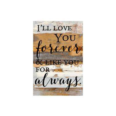 "12 in. x 18 in. ""I'll love you forever & like you for always."" Printed Wooden Wall Art"