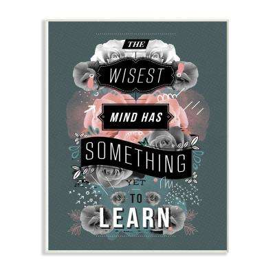 "10 in. x 15 in. ""Wisest Mind Has Something Yet to Learn Floral Typography"" by Kavan & Company Wood Wall Art"