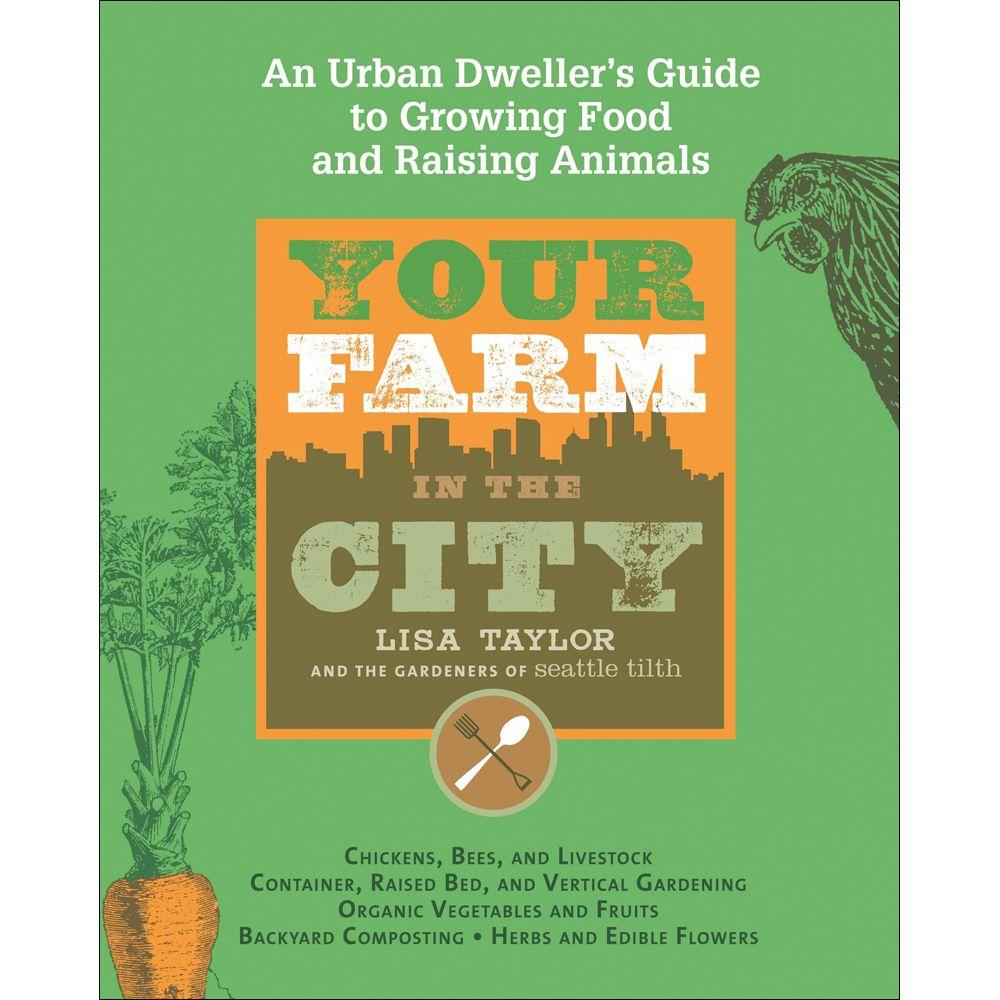null Your Farm in the City Book: An Urban-Dweller's Guide to Growing Food and Raising Animals