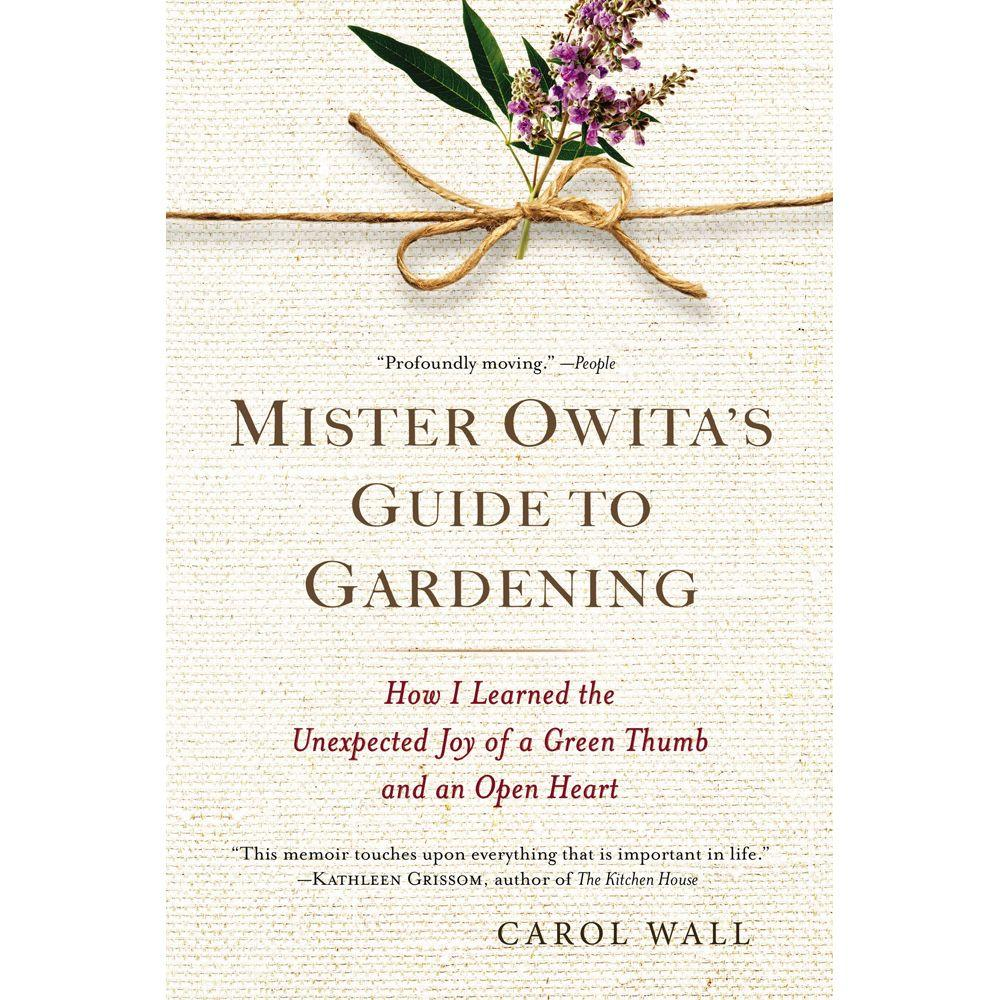 null Mister Owita's Guide to Gardening: How I Learned the Unexpected Joy of a Green Thumb and an Open Heart