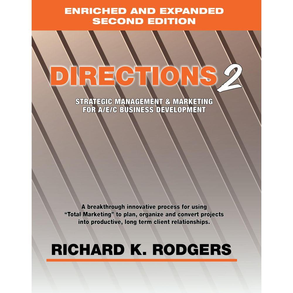 null Directions2: Strategic Management and Marketing for A/E/C Business Development (Enriched and Expanded Second Edition)