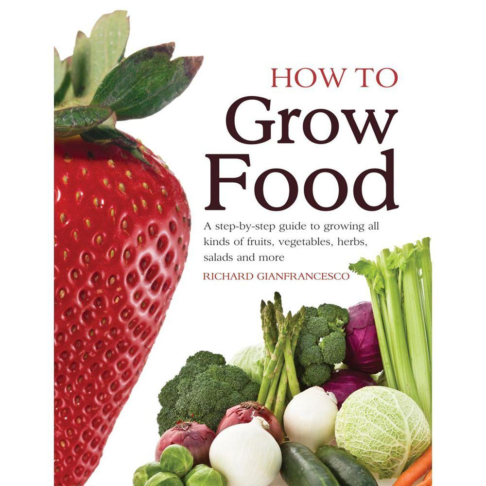 null How to Grow Food: A Step-By-Step Guide to Growing All Kinds of Fruit, Vegetables, Salads and More