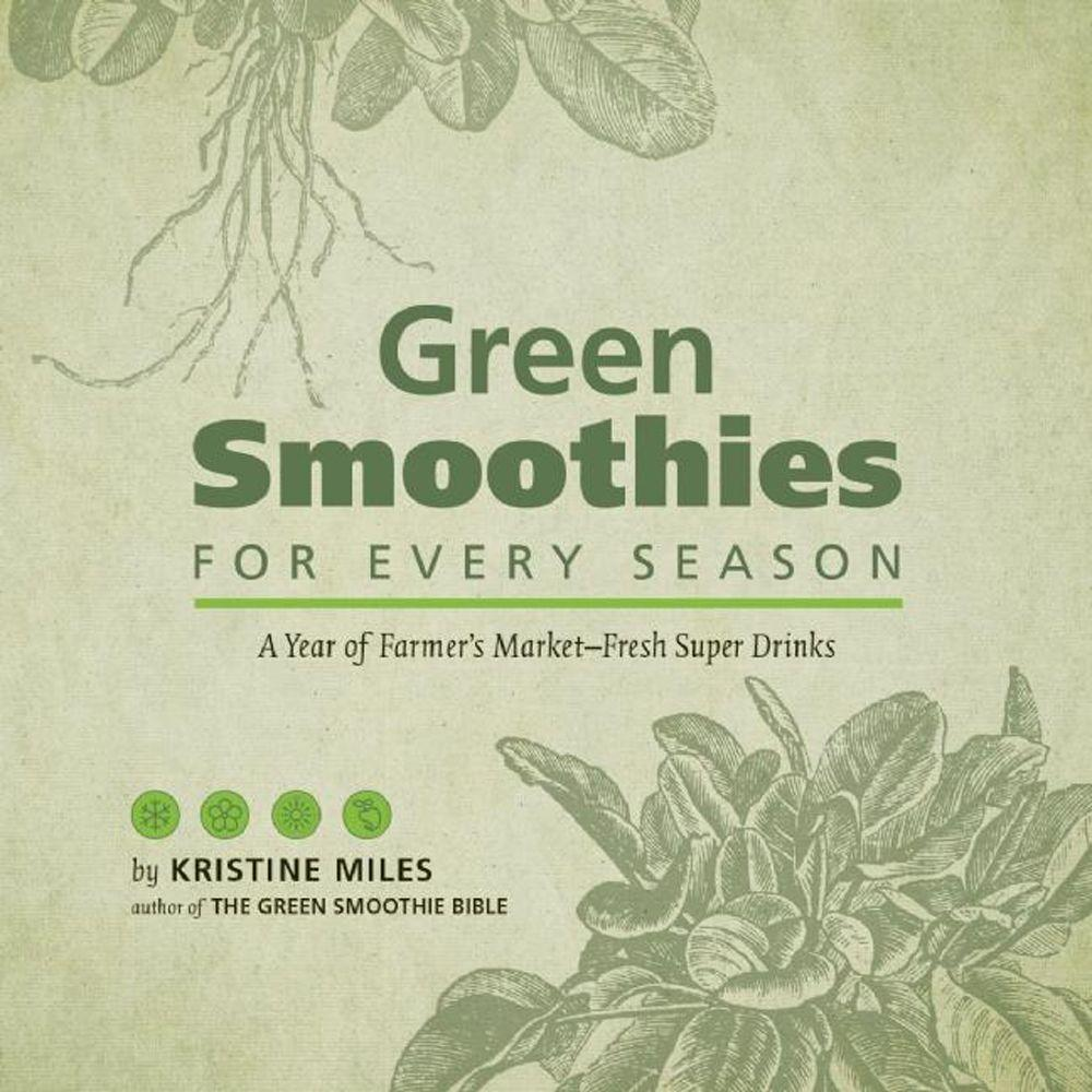 null Green Smoothies for Every Season: A Year of Farmers Market-Fresh Super Drinks