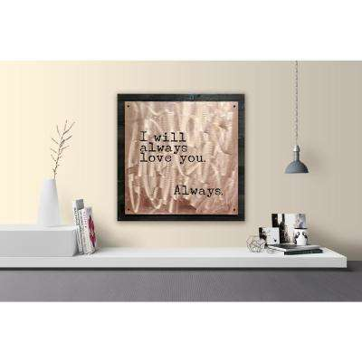 "28 in. H x 28 in. W ""I will always love you. Always"" Metal on Reclaimed Wood Wall Art"