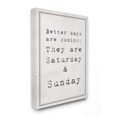 "30 in. x 40 in. ""Better Days are Coming Saturday Sunday Funny Typography"" by Daphne Polselli Canvas Wall Art"