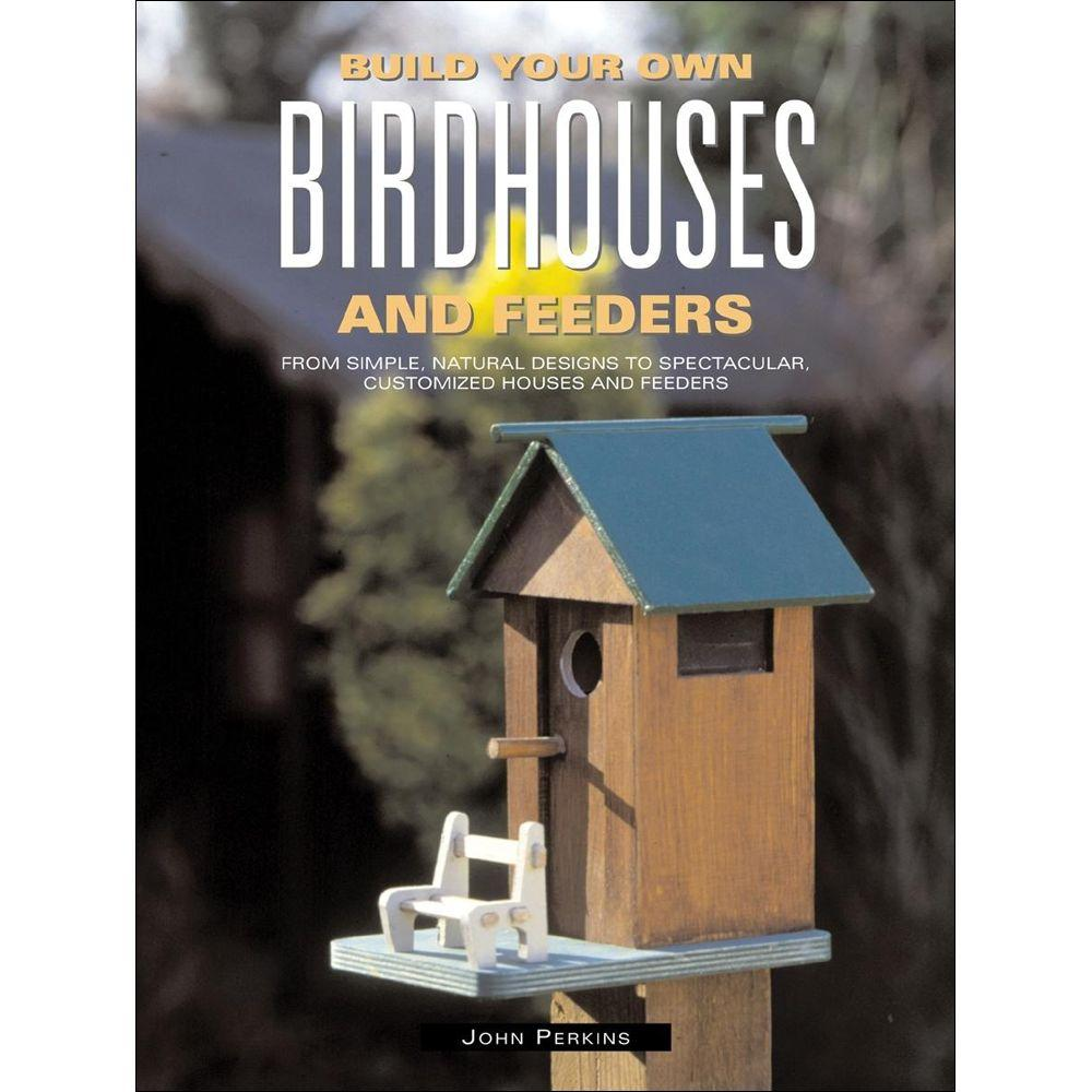 null Build Your Own Birdhouses and Feeders Book: From Simple, Natural Designs to Spectacular-DISCONTINUED