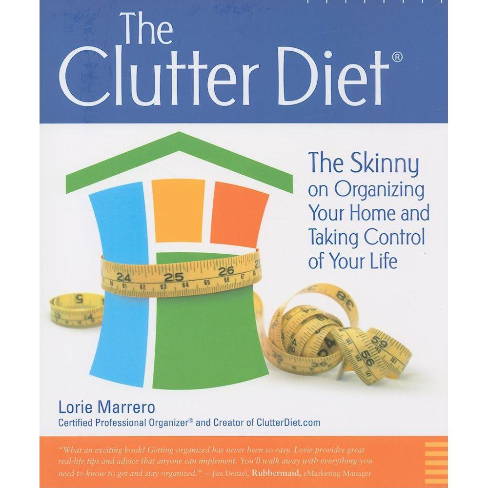 null The Clutter Diet: The Skinny on Organizing Your Home and Taking Control of Your Life