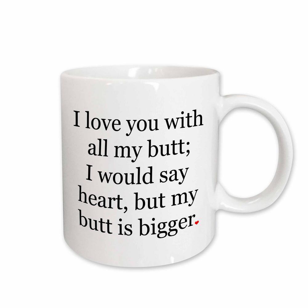 EvaDane Funny Quotes I Love You with all my Butt 11 oz. White Ceramic Coffee Mug