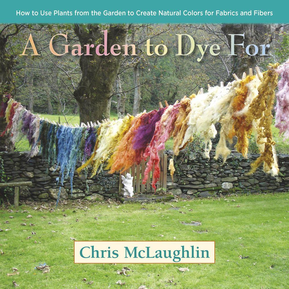 null A Garden to Dye for: How to Use Plants from the Garden to Create Natural Colors for Fabrics and Fibers