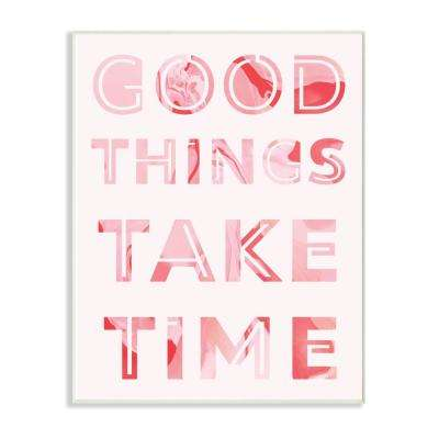 The Stupell Home Decor Collection 10 In X 15 In Good Things Take Time Bright Pink Marble Cut Out Typography By Daphne Polselli Wood Wall Art Mwp 533 Wd 10x15 The Home Depot