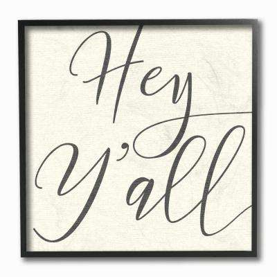 "12 in. x 12 in. ""Hey Y'all Simple Script Typography"" by Daphne Polselli Framed Wall Art"