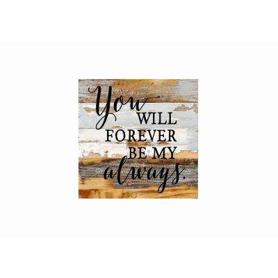 "12 in. x 12 in. ""You will forever be my always"" Printed Wooden Wall Art"