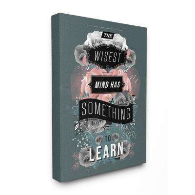 """30 in. x 40 in. """"Wisest Mind Has Something Yet to Learn Floral Typography"""" by Kavan & Company Canvas Wall Art"""