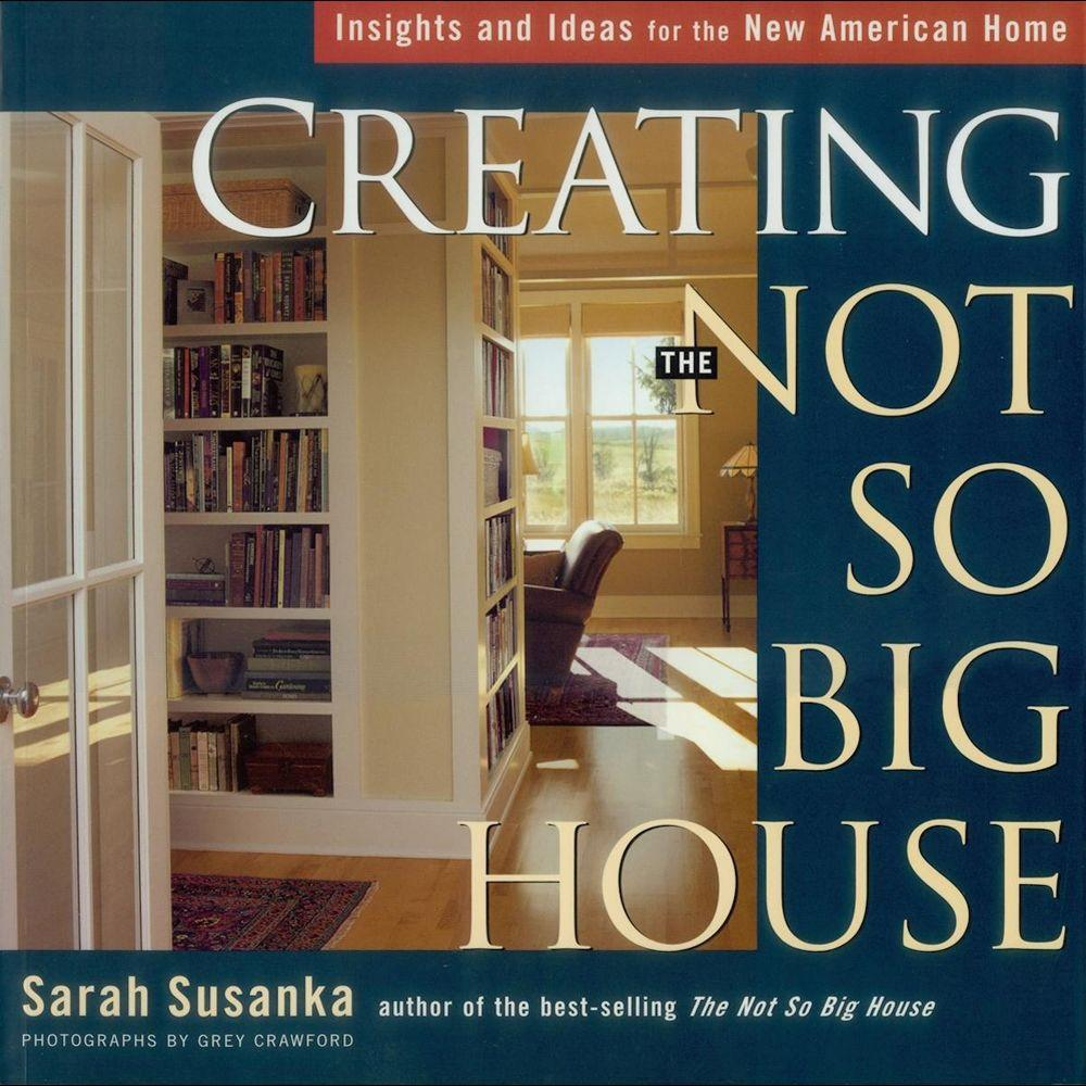 null Creating the Not So Big House Book: Insights and Ideas for the New American Home