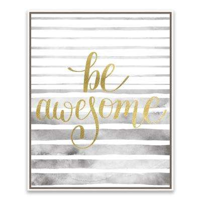 """17 in. x 21 in. """"Be Awesome"""" by Nikki Chu Foil Embellished Framed Printed Wall Art"""