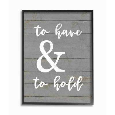 "16 in. x 20 in. ""To Have And To Hold"" by Lettered and Lined Wood Framed Wall Art"
