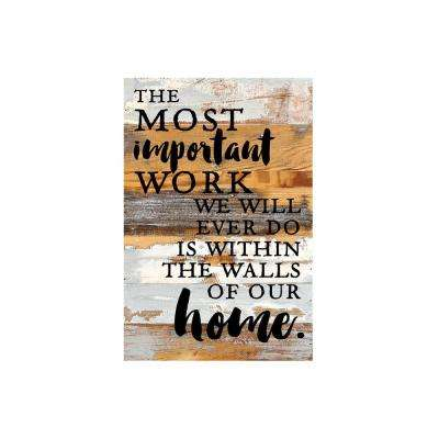 "12 in. x 18 in. ""The most important work we will ever do is within the walls of our home."" Printed Wooden Wall Art"
