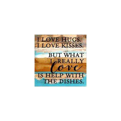 "12 in. x 12 in. ""I love hugs. I love kisses. But what I really love is help with the dishes"" Printed Wooden Wall Art"