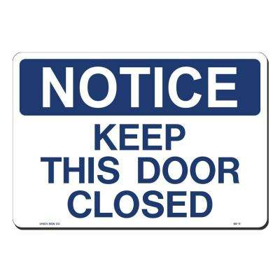 14 in. x 10 in. Notice Keep Door Closed Sign Printed on More Durable, Thicker, Longer Lasting Styrene Plastic