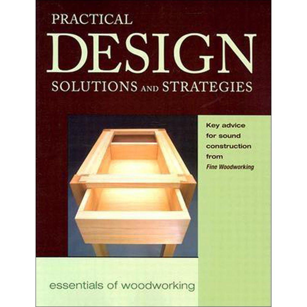 Practical Design Solutions and Strategies: Essentials of Woodworking