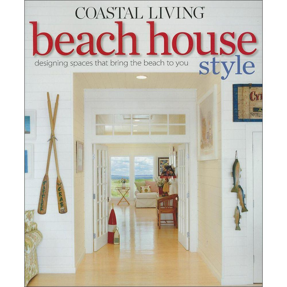 null Coastal Living Beach House Style Book: Designing Spaces That Bring the Beach to You